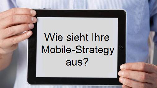 Wie sieht Ihre Mobile Strategie aus