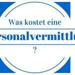 Was kostet eine Personalvermittlung/ Personalvermittler?