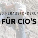 Top 10 Herausforderungen für CIO's heutzutage