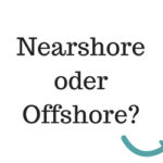 Nearshore Outsourcing oder Offshore Outsourcing: Was ist besser?