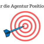 Agentur Positionierung: 10 Schritte zur klaren Positionierung
