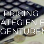 Pricing Strategien für Agenturen
